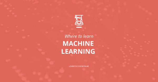 Where to learn machine learning